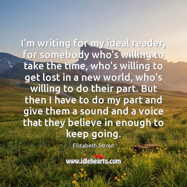 I'm writing for my ideal reader, for somebody who's willing to take Elizabeth Strout Picture Quote