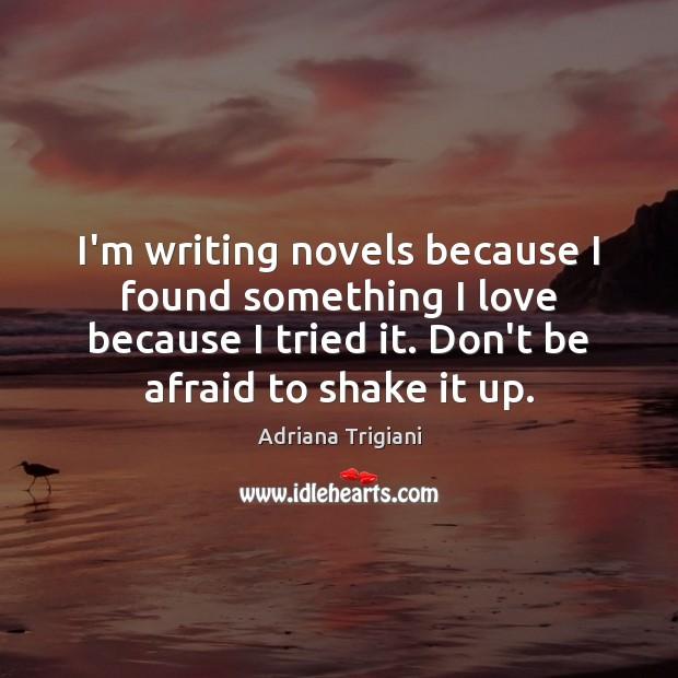 I'm writing novels because I found something I love because I tried Image