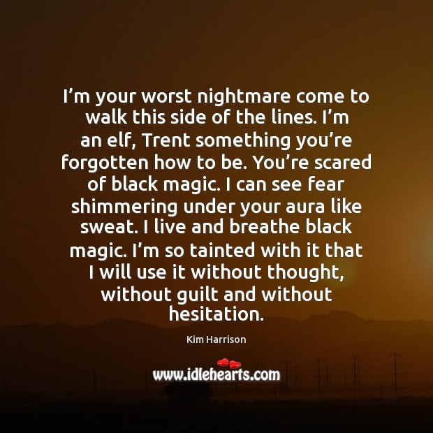 I'm your worst nightmare come to walk this side of the Guilt Quotes Image