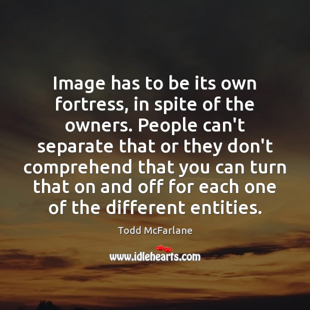 Image has to be its own fortress, in spite of the owners. Todd McFarlane Picture Quote