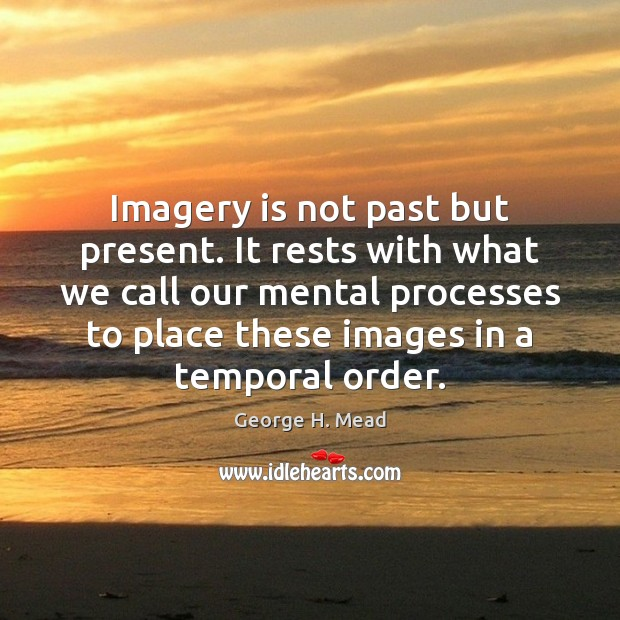 Imagery is not past but present. It rests with what we call Image