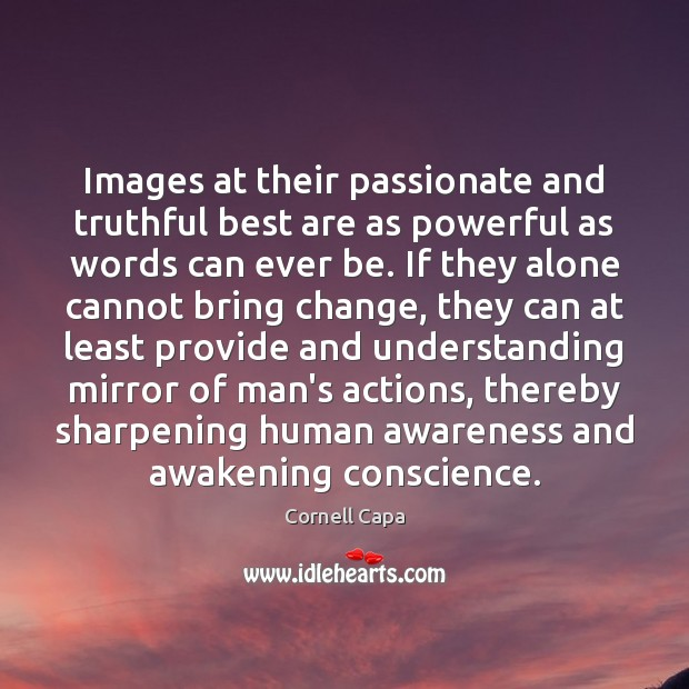 Images at their passionate and truthful best are as powerful as words Image