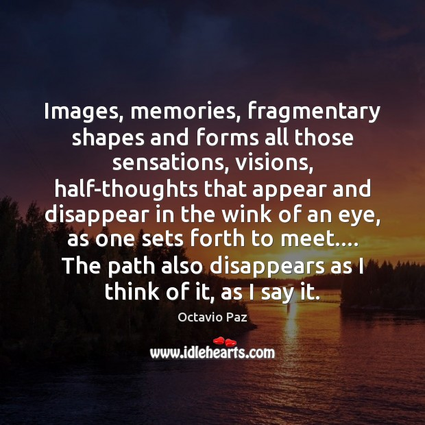 Images, memories, fragmentary shapes and forms all those sensations, visions, half-thoughts that Octavio Paz Picture Quote