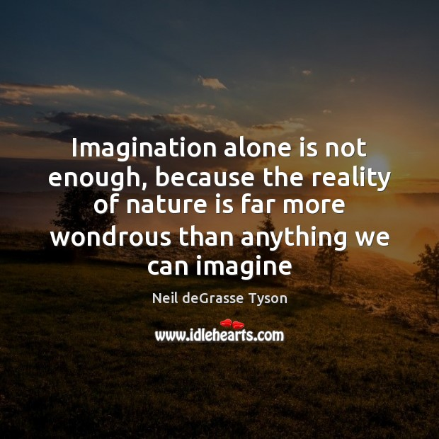 Imagination alone is not enough, because the reality of nature is far Image