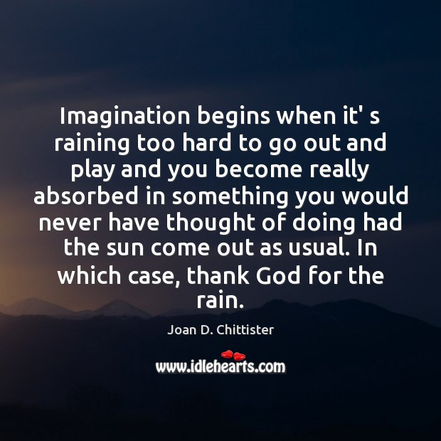 Imagination begins when it' s raining too hard to go out and Image