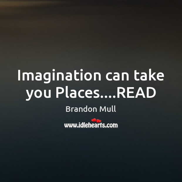 Imagination can take you Places….READ Brandon Mull Picture Quote