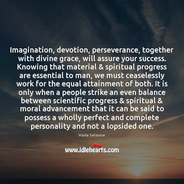 Imagination, devotion, perseverance, together with divine grace, will assure your success. Knowing Haile Selassie Picture Quote