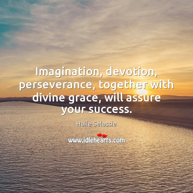 Imagination, devotion, perseverance, together with divine grace, will assure your success. Haile Selassie Picture Quote