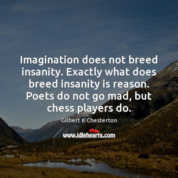 Image, Imagination does not breed insanity. Exactly what does breed insanity is reason.