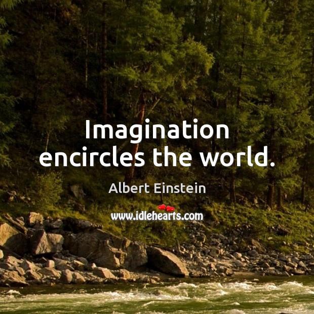 Imagination encircles the world. Image