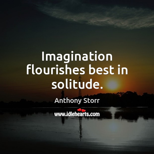 Image, Imagination flourishes best in solitude.