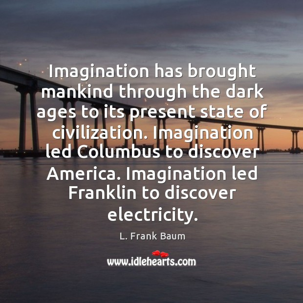Image about Imagination has brought mankind through the dark ages to its present state
