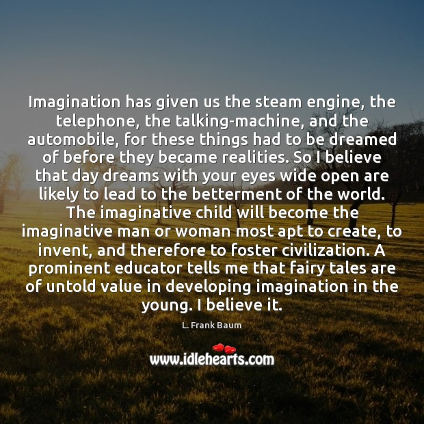 Image, Imagination has given us the steam engine, the telephone, the talking-machine, and