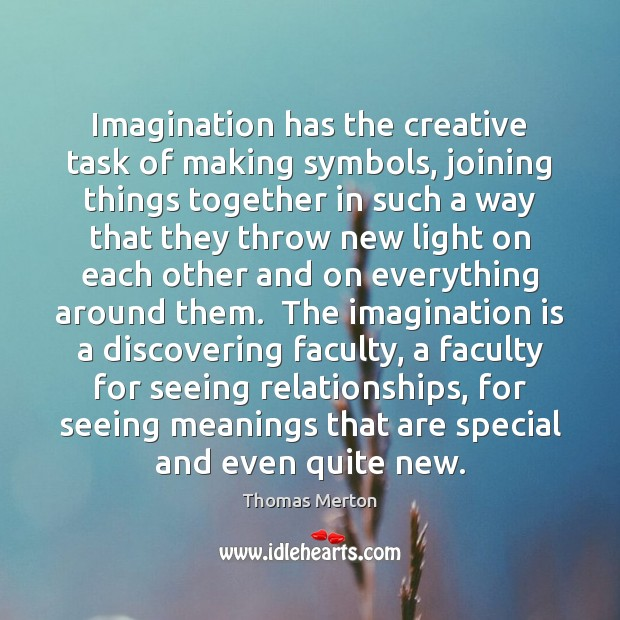 Imagination has the creative task of making symbols, joining things together in Thomas Merton Picture Quote
