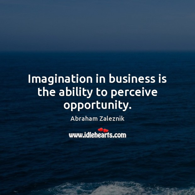 Image, Imagination in business is the ability to perceive opportunity.