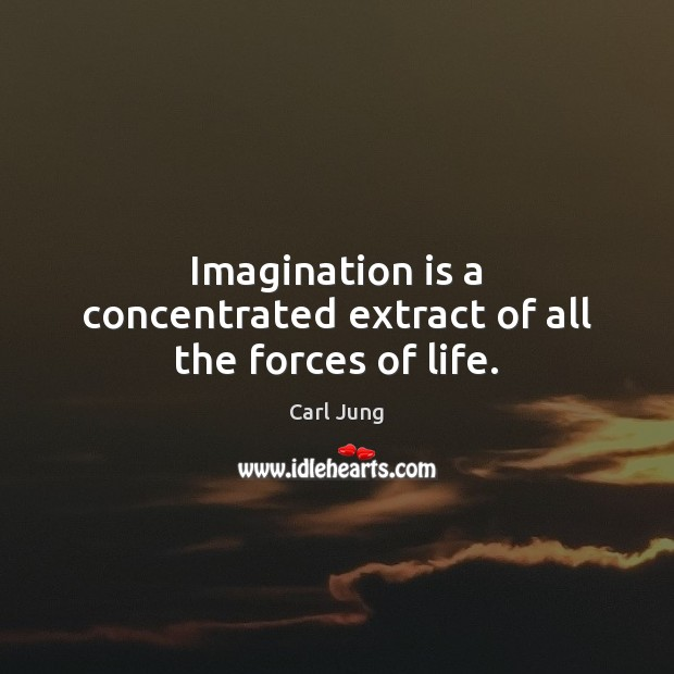 Imagination is a concentrated extract of all the forces of life. Imagination Quotes Image