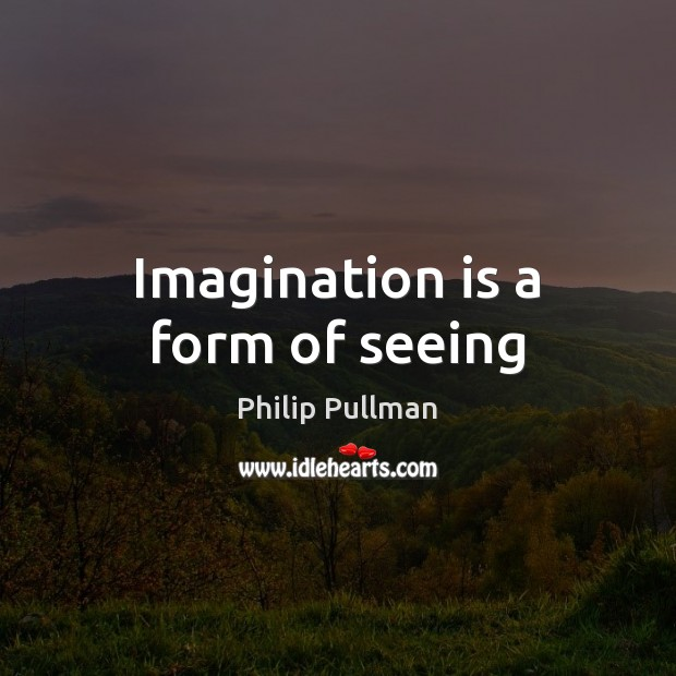 Image, Imagination is a form of seeing
