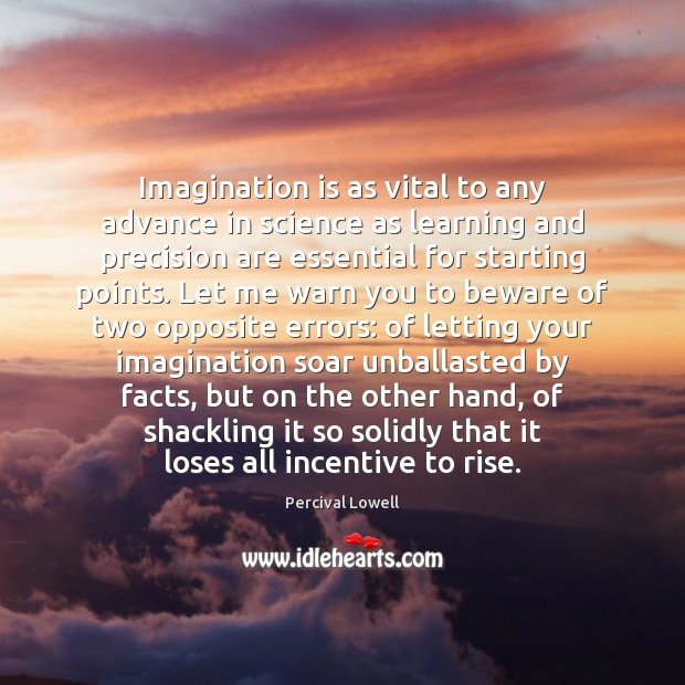 Image, Imagination is as vital to any advance in science as learning and