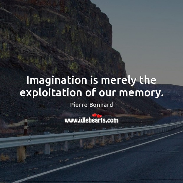 Imagination is merely the exploitation of our memory. Imagination Quotes Image