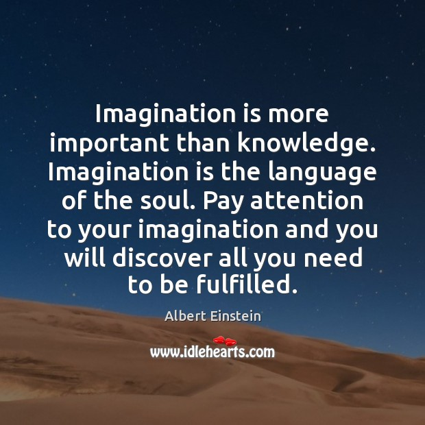 Image, Imagination is more important than knowledge. Imagination is the language of the