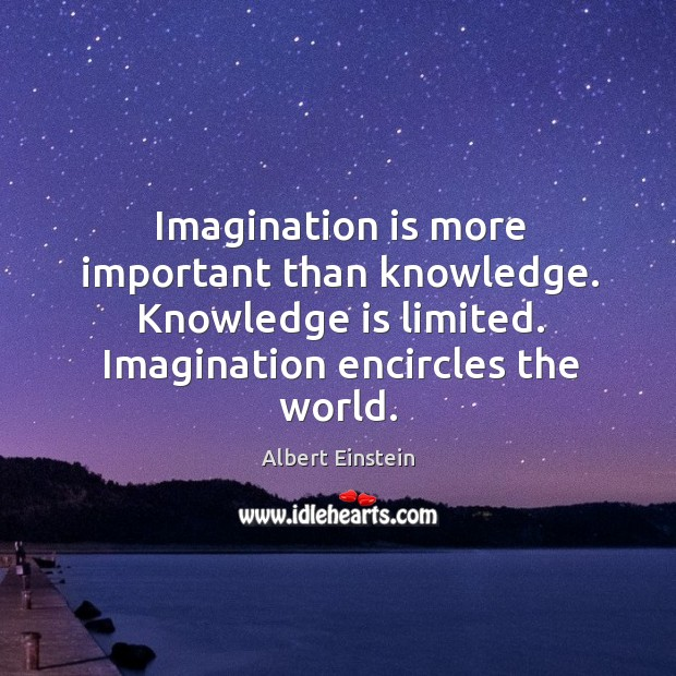 Image, Imagination is more important than knowledge. Knowledge is limited. Imagination encircles the