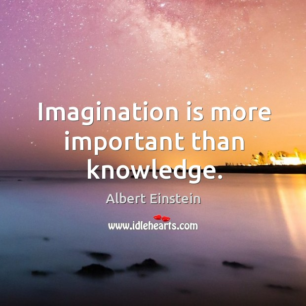 Image, Imagination is more important than knowledge.