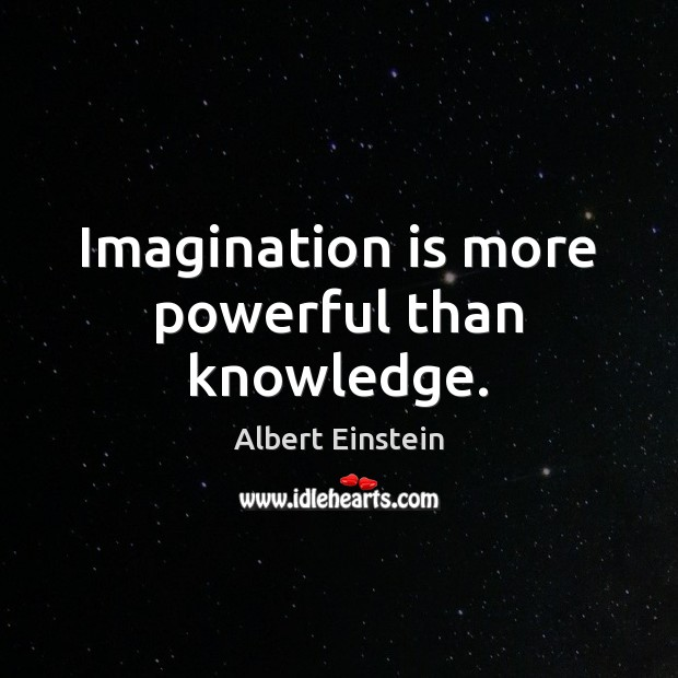 Image, Imagination is more powerful than knowledge.