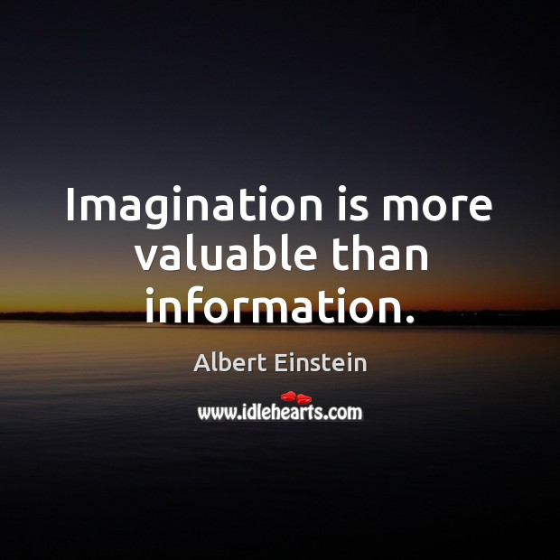 Imagination is more valuable than information. Imagination Quotes Image