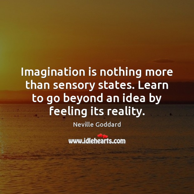 Imagination is nothing more than sensory states. Learn to go beyond an Imagination Quotes Image