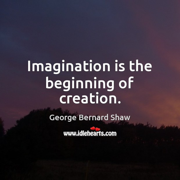 Imagination is the beginning of creation. Imagination Quotes Image
