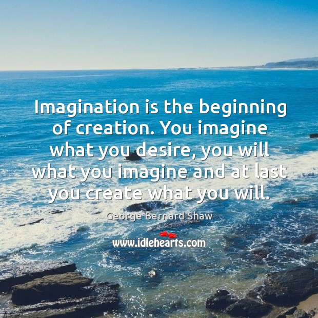 Image, Imagination is the beginning of creation.