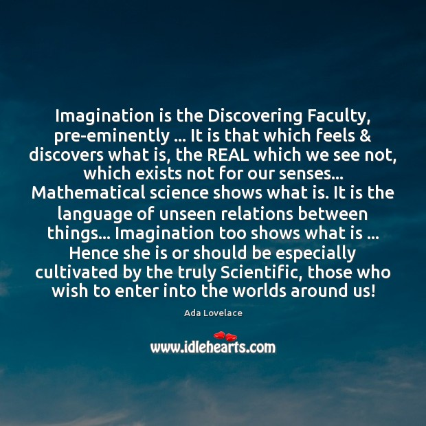 Image, Imagination is the Discovering Faculty, pre-eminently … It is that which feels & discovers