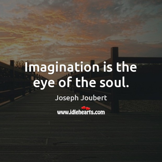 Image, Imagination is the eye of the soul.