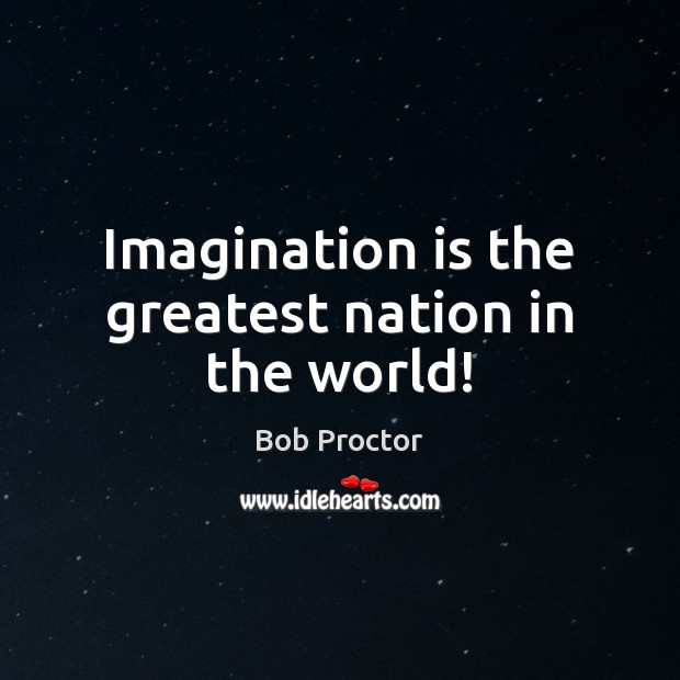 Image, Imagination is the greatest nation in the world!