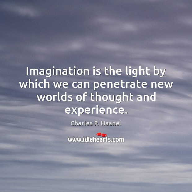 Image, Imagination is the light by which we can penetrate new worlds of thought and experience.