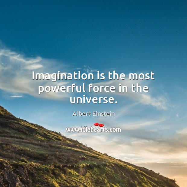 Image, Imagination is the most powerful force in the universe.