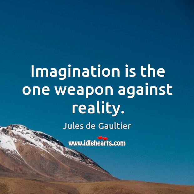 Imagination is the one weapon against reality. Image