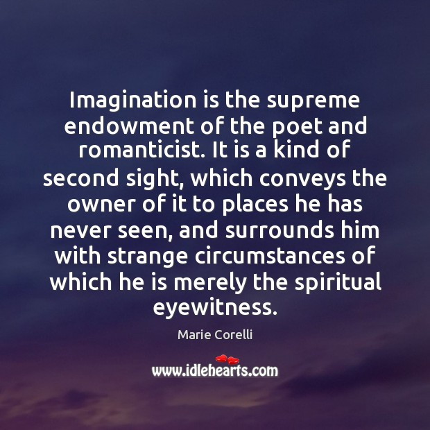 Imagination is the supreme endowment of the poet and romanticist. It is Imagination Quotes Image