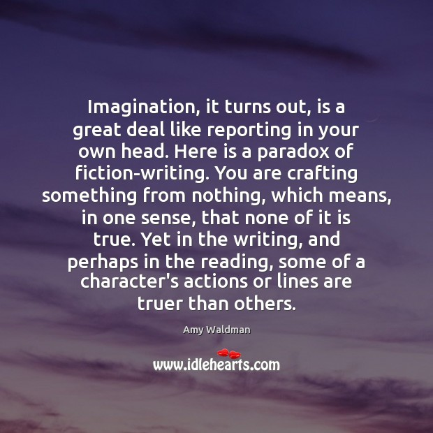 Imagination, it turns out, is a great deal like reporting in your Amy Waldman Picture Quote