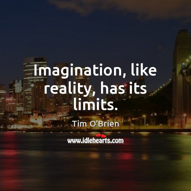 Imagination, like reality, has its limits. Tim O'Brien Picture Quote