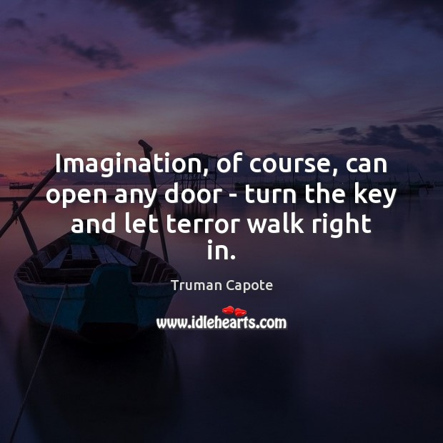 Image about Imagination, of course, can open any door – turn the key and let terror walk right in.