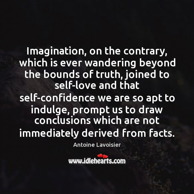 Image, Imagination, on the contrary, which is ever wandering beyond the bounds of