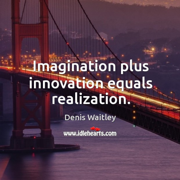 Imagination plus innovation equals realization. Image