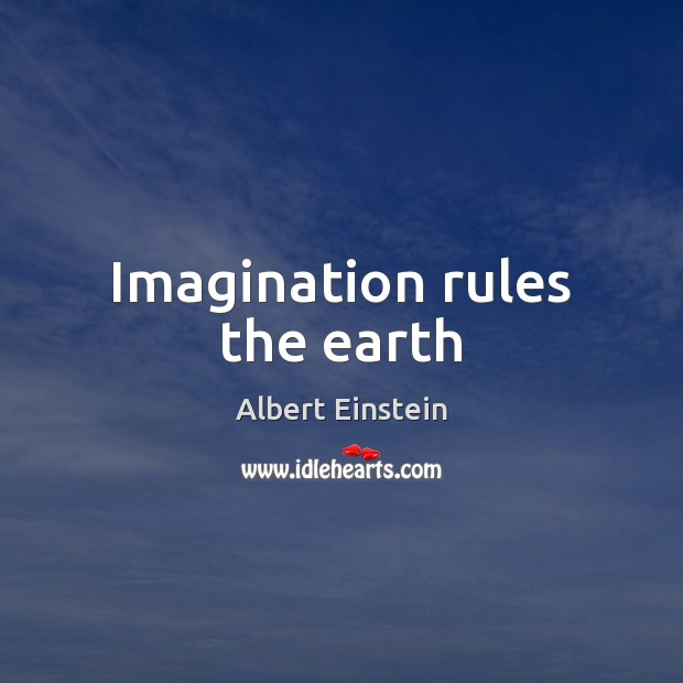 Image, Imagination rules the earth