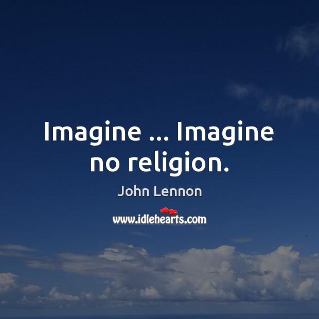 Image, Imagine … Imagine no religion.