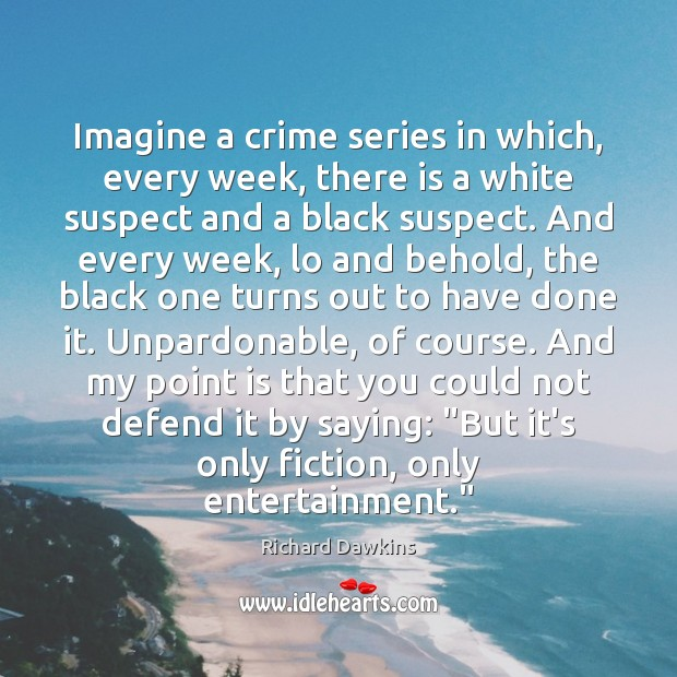 Imagine a crime series in which, every week, there is a white Richard Dawkins Picture Quote