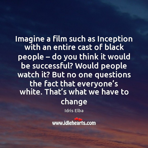 Imagine a film such as Inception with an entire cast of black Image