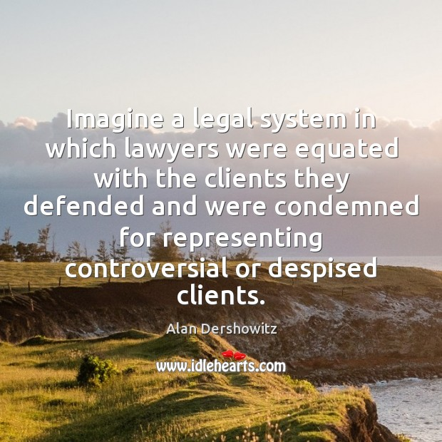 Imagine a legal system in which lawyers were equated with the clients Image