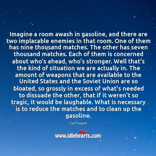 Imagine a room awash in gasoline, and there are two implacable enemies Image