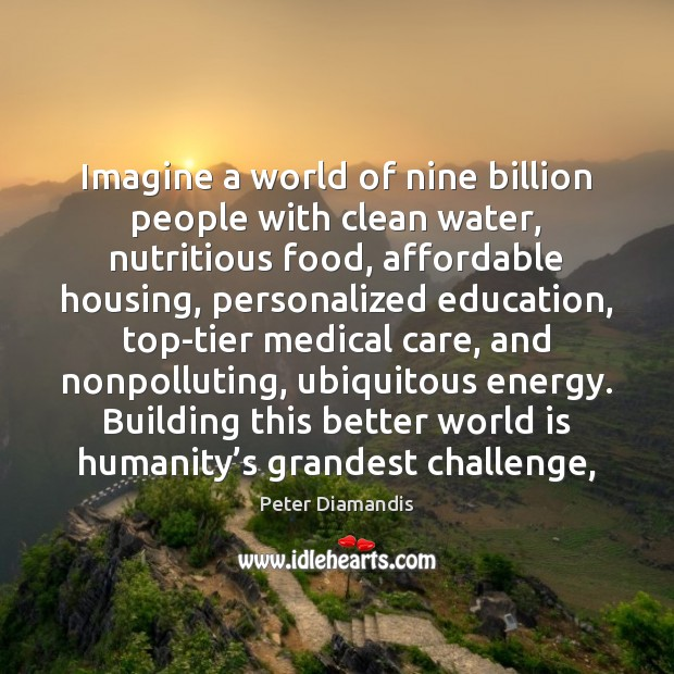 Image, Imagine a world of nine billion people with clean water, nutritious food,